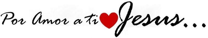 Por Amor a ti Jesus