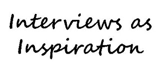 Interviews as inspiration