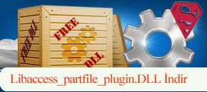 Libaccess_partfile_plugin.dll Hatası çözümü.
