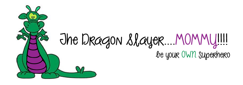The Dragon Slayer ......MOMMY!!!!