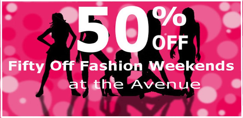 FIFTY OFF FASHION WEEKEND at the avenue