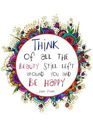 Think-of-all-beauty-still-left-around-you-and-be-happy-quote