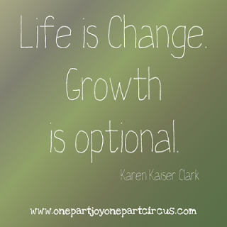 Life is Change. Growth is Optional.