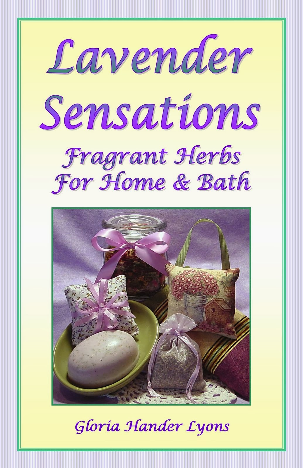 Lavender Sensations: Fragrant Herbs For Home & Bath
