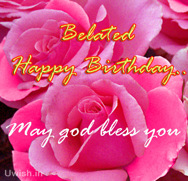 Belated Happy Birthday wishes. May God Bless you.