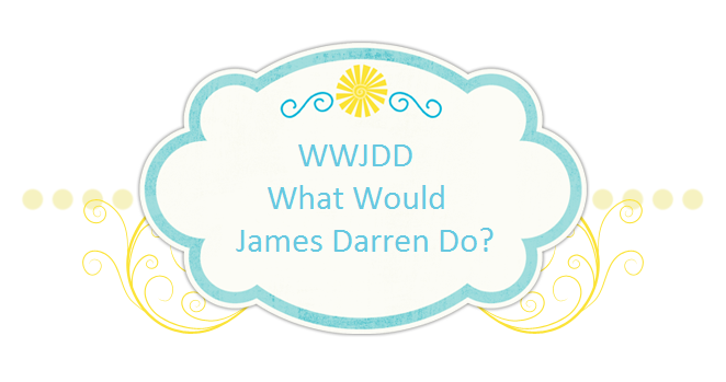 WWJDD - What Would James Darren Do?