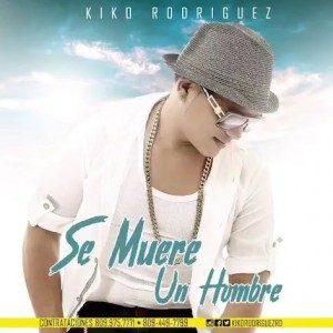 Kiko Rodriguez – Se Muere Un Hombre