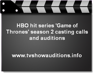 HBO hit series 'Game of Thrones' season 2 casting calls and auditions 1