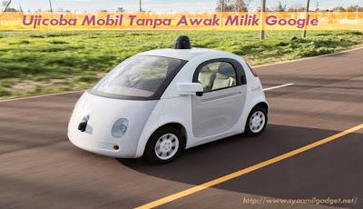 Ujicoba Mobil Tanpa Awak Milik Google