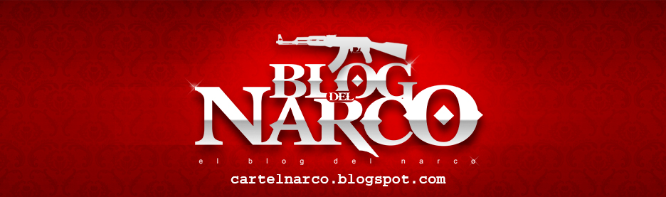 El Blog del Narco |Noticias Sin Censura| MundoNarco
