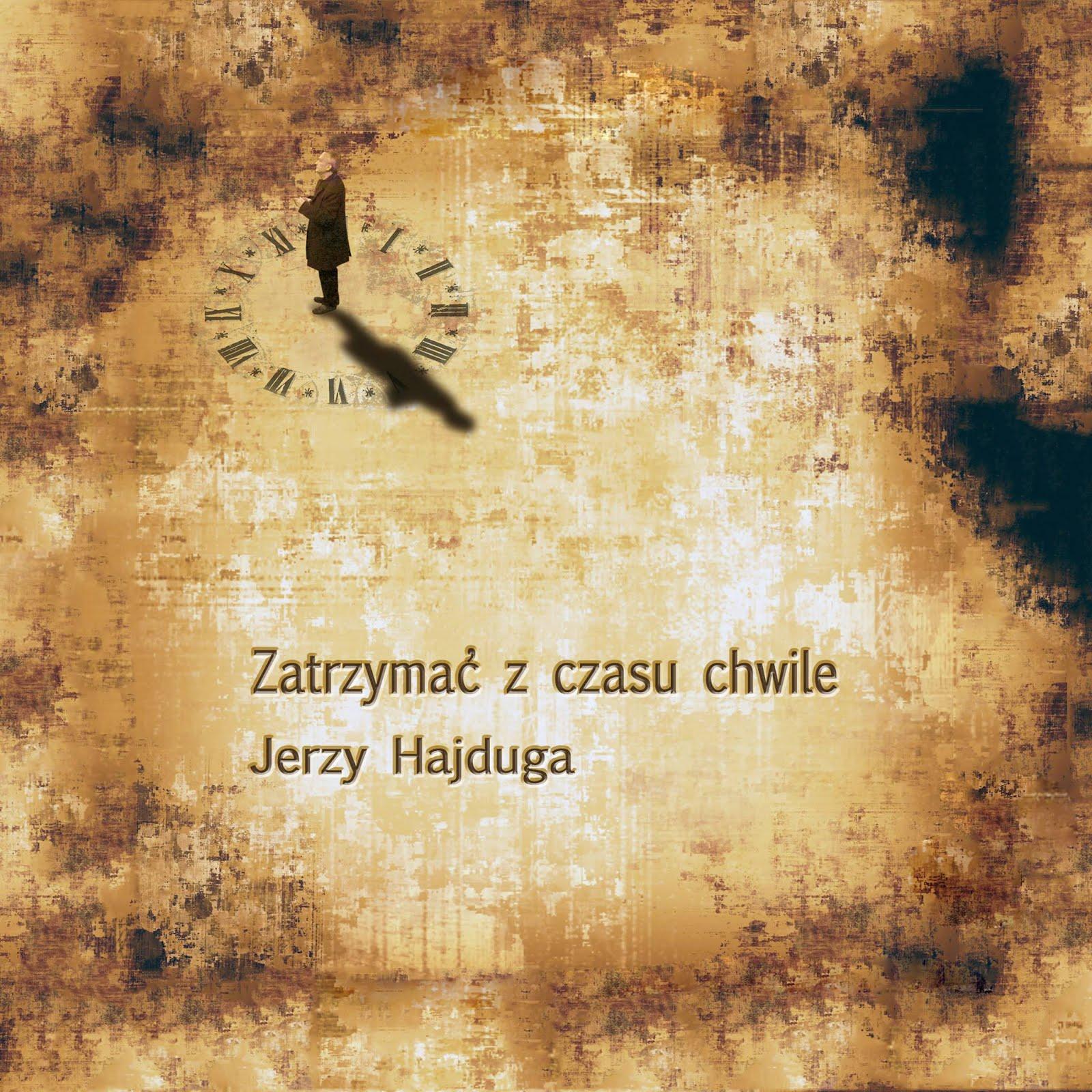"""Jerzy Hajduga - """"Zatrzymać z czasu chwile"""""""