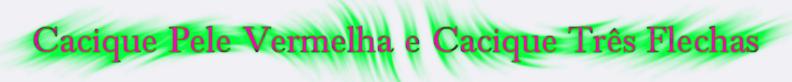 Tenda de Umbanda Cacique Pele Vermelha e  Cacique Três Flechas