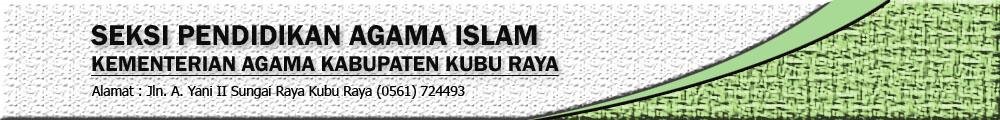 SEKSI PENDIDIKAN ISLAM KEMENAG KUBU RAYA
