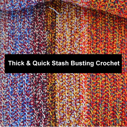 Thick & Quick Stash Busting Crochet