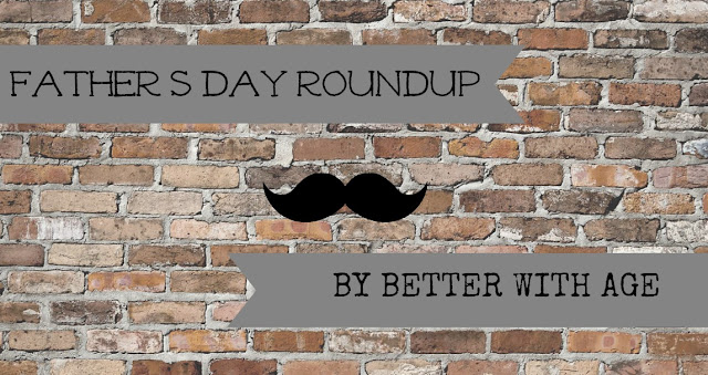 Father's Day Round-Up www.somuchbetterwithage.com