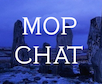 MOP CHAT EVERY MONDAY NIGHT AT 9PM EASTERN