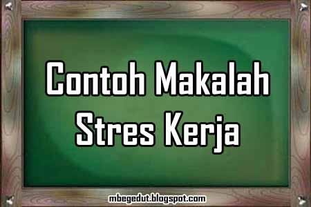 contoh makalah, perilaku organisasi, stres, stres kerja, makalah stres kerja