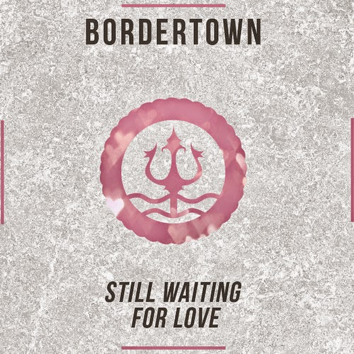 Bordertown - Still Waiting For Love