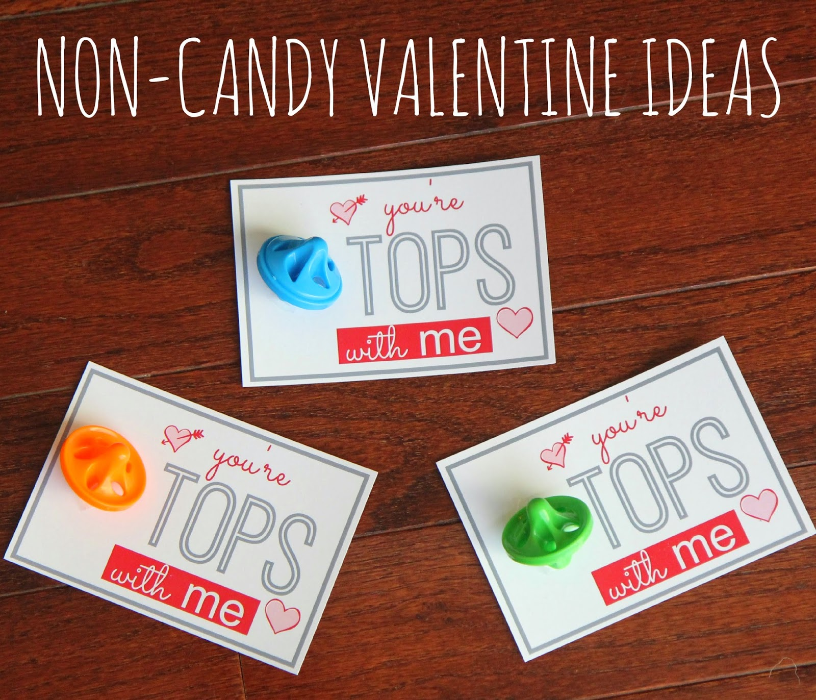 today i am sharing an easy toy top valentine and a free youre the tops with me printable