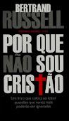 Porque Não Sou Cristão - Bertrand Russel