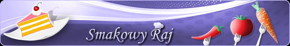 Smakowy Raj - blog kulinarny