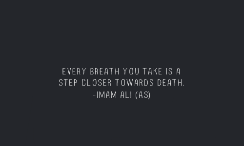 EVERY BREATH YOU TAKE IS A STEP CLOSER TOWARDS DEATH.