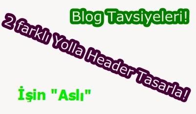 Blog Tavsiyeleri: 2 Farklı Yolla Header Tasarımı!