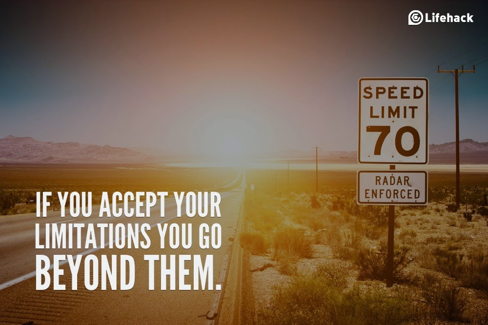 "10 Sentences that Can Change Your Life - ""If you accept your limitations you go beyond them."""