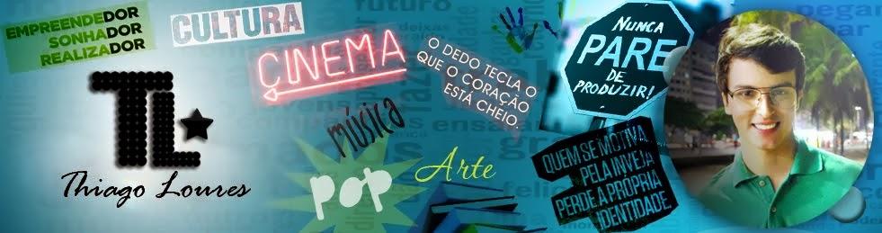 Thiago Loures :: Mídias Sociais, Cinema, Cultura, Música e tudo sobre o mundo POP.