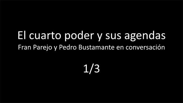 El cuarto poder y sus agendas, con Fran Parejo (VIDEO 1/3)