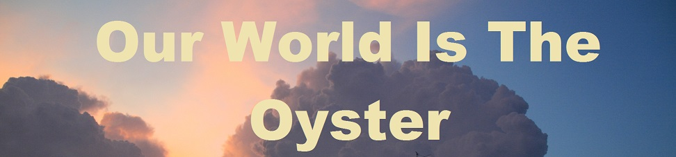 Our World Is the Oyster