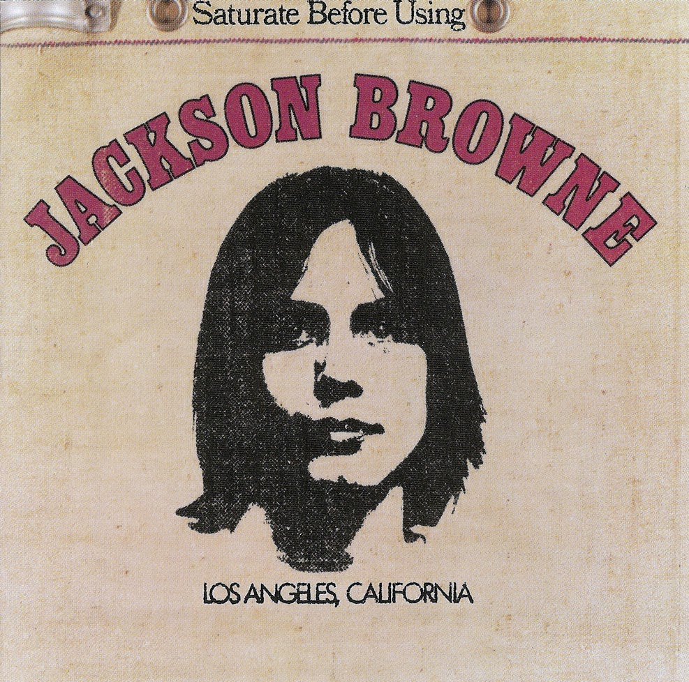 Plain and Fancy: Jackson Browne - Saturate Before Using