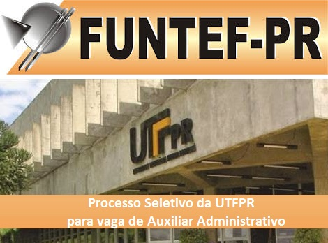 FUNTEF abre Processo Seletivo para Auxiliar Administrativo da UTFPR