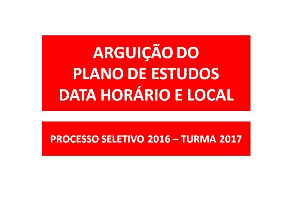 ARGUIÇÃO DO PLANO DE ESTUDOS - DATA HORÁRIO E LOCAL