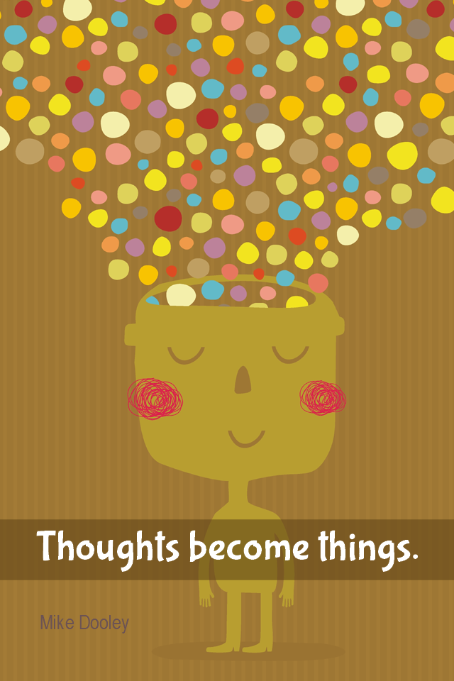 visual quote - image quotation for LAW OF ATTRACTION - Thoughts become things. - Mike Dooley