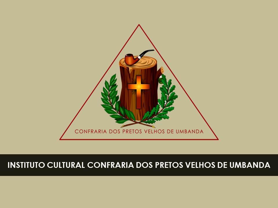 Instituto Cultural Confraria dos Pretos Velhos de Umbanda - Salve a Nossa União!