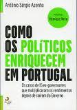 Como os Políticos Enriquecem em Portugal António Sérgio Azenha