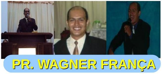PR.WAGNER FRANÇA -  Por uma Palavra de Vida.