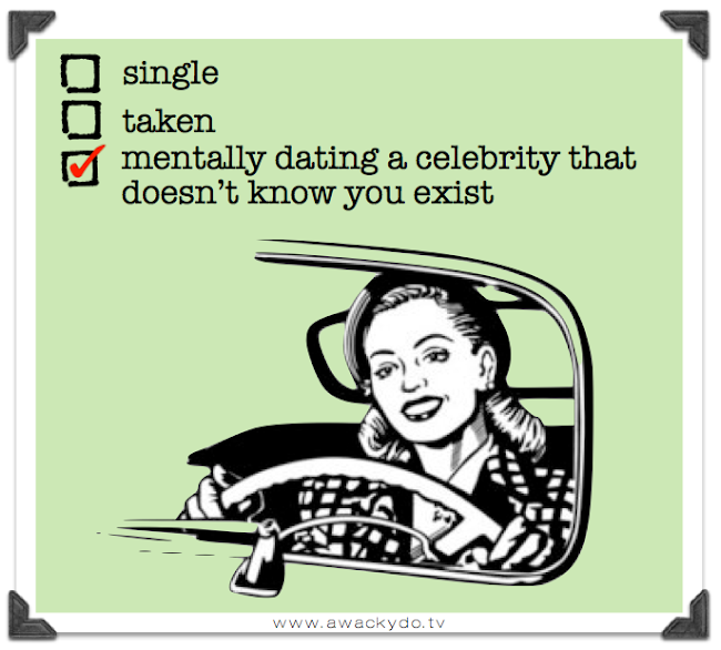 single, taken, mentally dating a celebrity that does not know you exist, funny card
