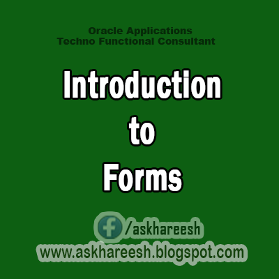 Introduction to Forms,AskHareesh Blog for OracleApps