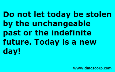 Do not let today be stolen  by the unchangeable  past
