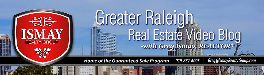 Raleigh Real Estate Video Blog with Greg Ismay