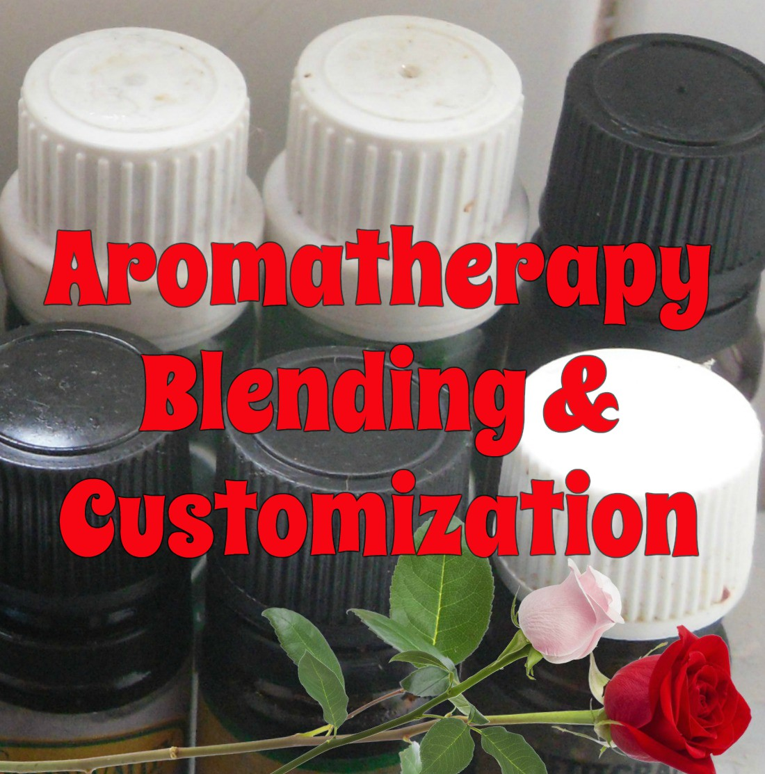 Aromatherapy Blending and Customization