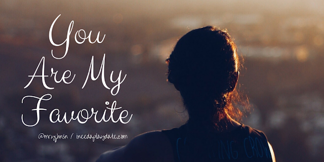 You are my favorite. |  8 Sayings That Will Actually Have my Kids Laughing When I'm Dead