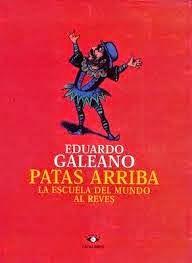 """patas arriba - la escuela del mundo al revés"" - Eduardo Galeano"