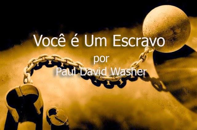 Você é Um Escravo - Paul David Washer