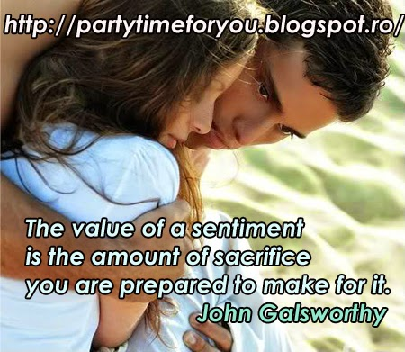The value of a sentiment is the amount of sacrifice you are prepared to make for it.