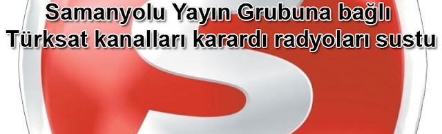 Samanyolu Yayın Grubuna bağlı Türksat kanalları karardı radyoları sustu