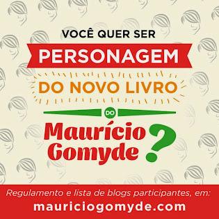 PROMOÇÃO: Você quer ser personagem do novo livro do Maurício Gomyde?