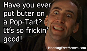 Nic Cage Butter On A Pop-Tart